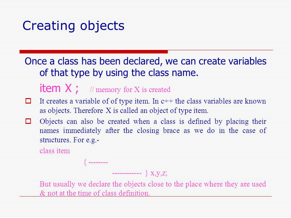 Creating objects item X ; // memory for X is created