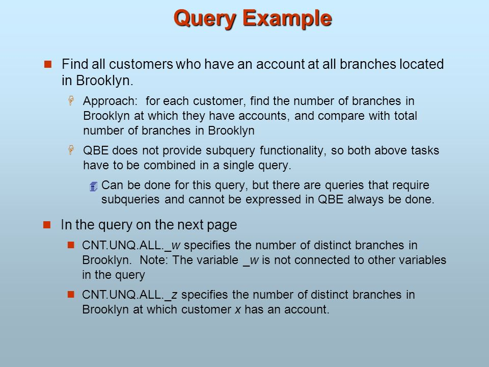 Query Example Find all customers who have an account at all branches located in Brooklyn.