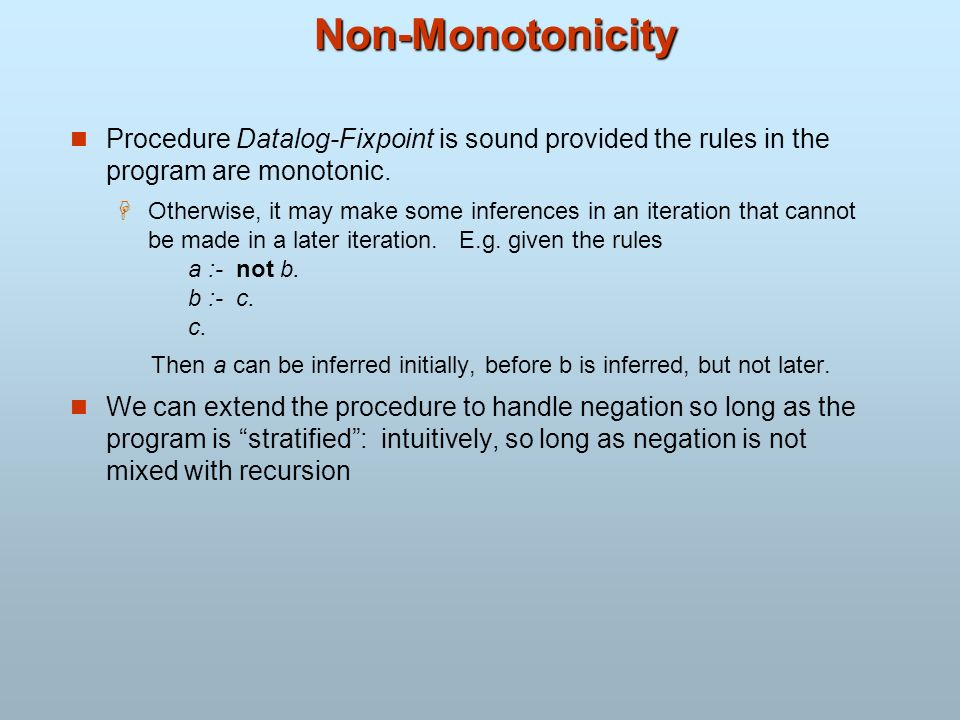 Non-Monotonicity Procedure Datalog-Fixpoint is sound provided the rules in the program are monotonic.
