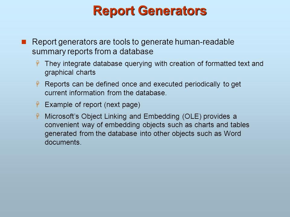 Report Generators Report generators are tools to generate human-readable summary reports from a database.