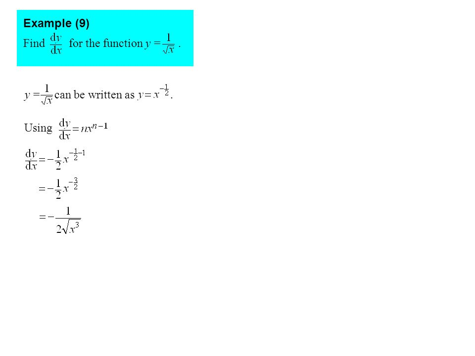 Example (9) Find for the function y = . y = can be written as . Using