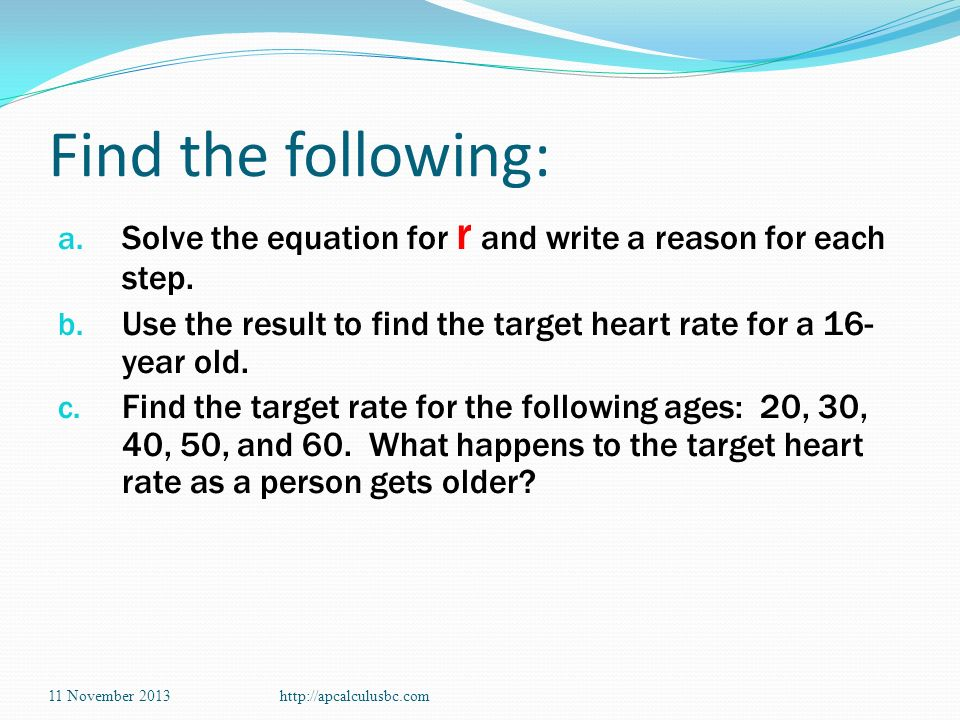 Find the following: Solve the equation for r and write a reason for each step. Use the result to find the target heart rate for a 16-year old.