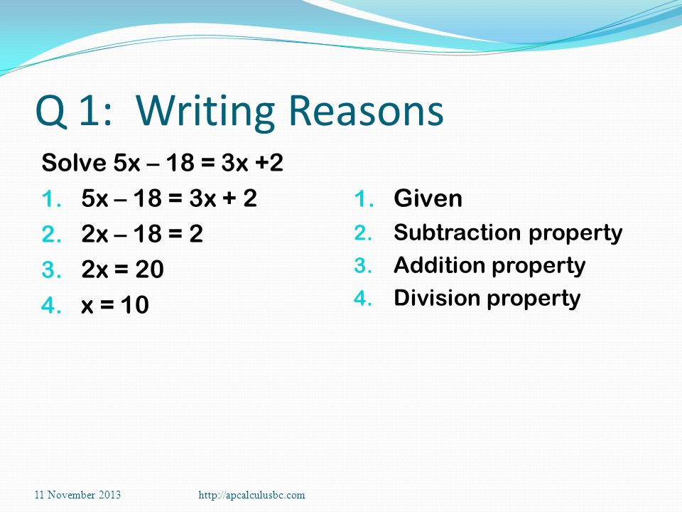 Q 1: Writing Reasons Solve 5x – 18 = 3x +2 5x – 18 = 3x + 2