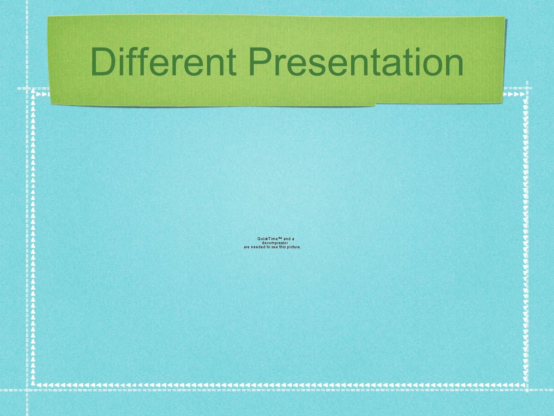 Different Presentation