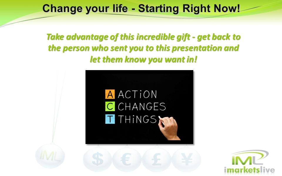 Change your life - Starting Right Now!