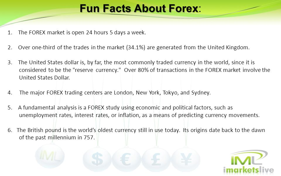 Fun Facts About Forex: The FOREX market is open 24 hours 5 days a week.
