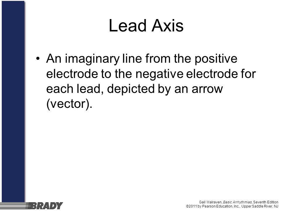 Lead Axis An imaginary line from the positive electrode to the negative electrode for each lead, depicted by an arrow (vector).