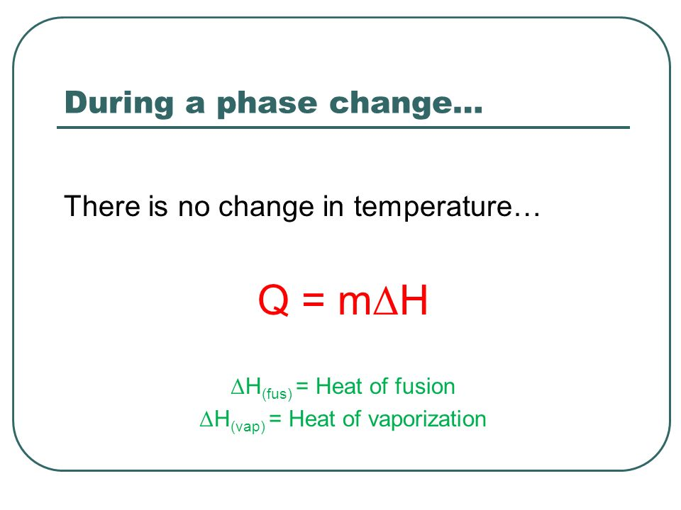 Q = mΔH During a phase change… There is no change in temperature…