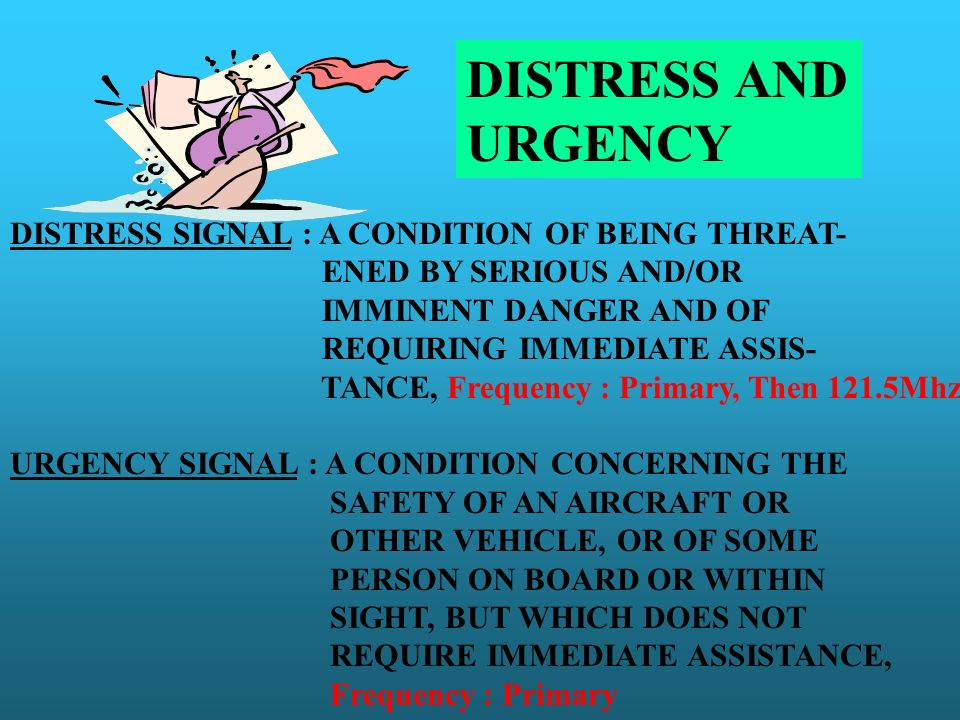 DISTRESS AND URGENCY DISTRESS SIGNAL : A CONDITION OF BEING THREAT-