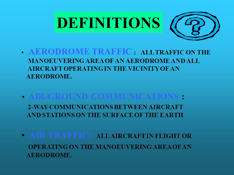 DEFINITIONS AIR TRAFFIC: ALL AIRCRAFT IN FLIGHT OR