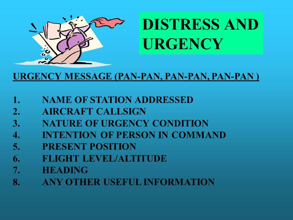 DISTRESS AND URGENCY URGENCY MESSAGE (PAN-PAN, PAN-PAN, PAN-PAN )