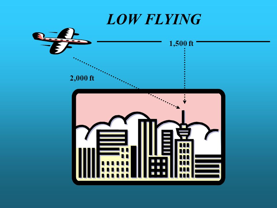 LOW FLYING 1,500 ft 2,000 ft