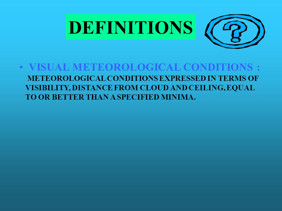 DEFINITIONS VISUAL METEOROLOGICAL CONDITIONS :