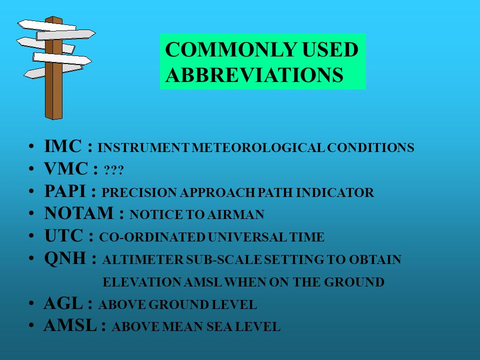 COMMONLY USED ABBREVIATIONS IMC : INSTRUMENT METEOROLOGICAL CONDITIONS