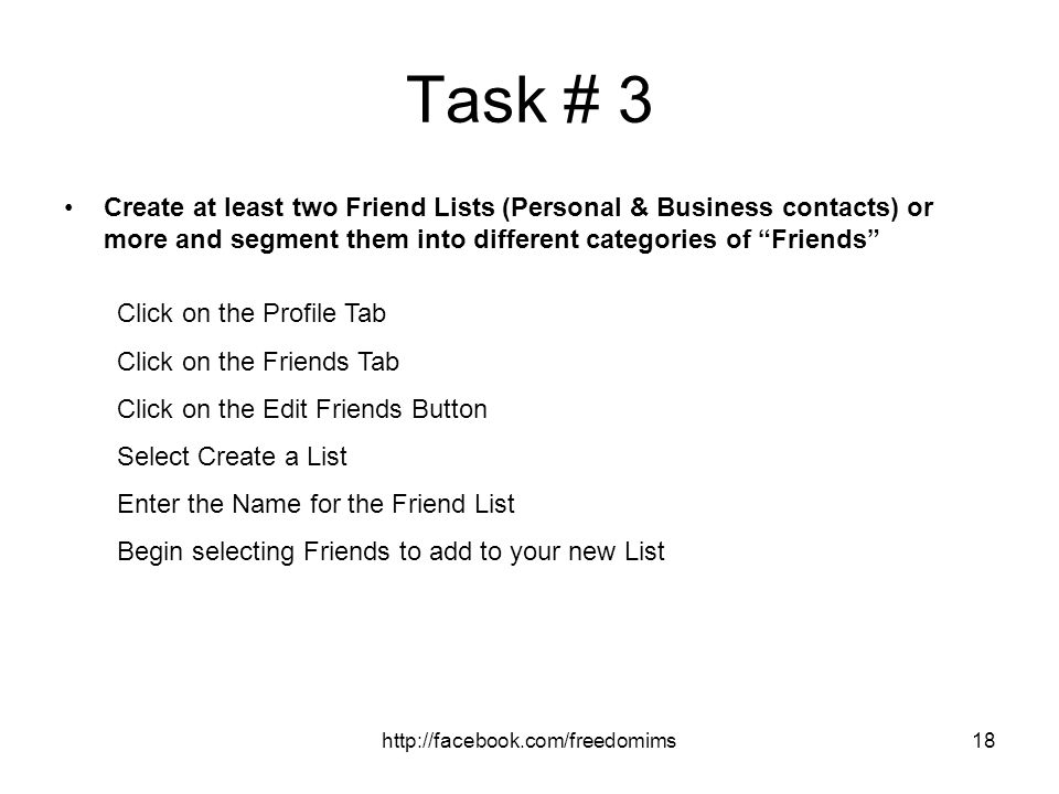 Task # 3 Create at least two Friend Lists (Personal & Business contacts) or more and segment them into different categories of Friends