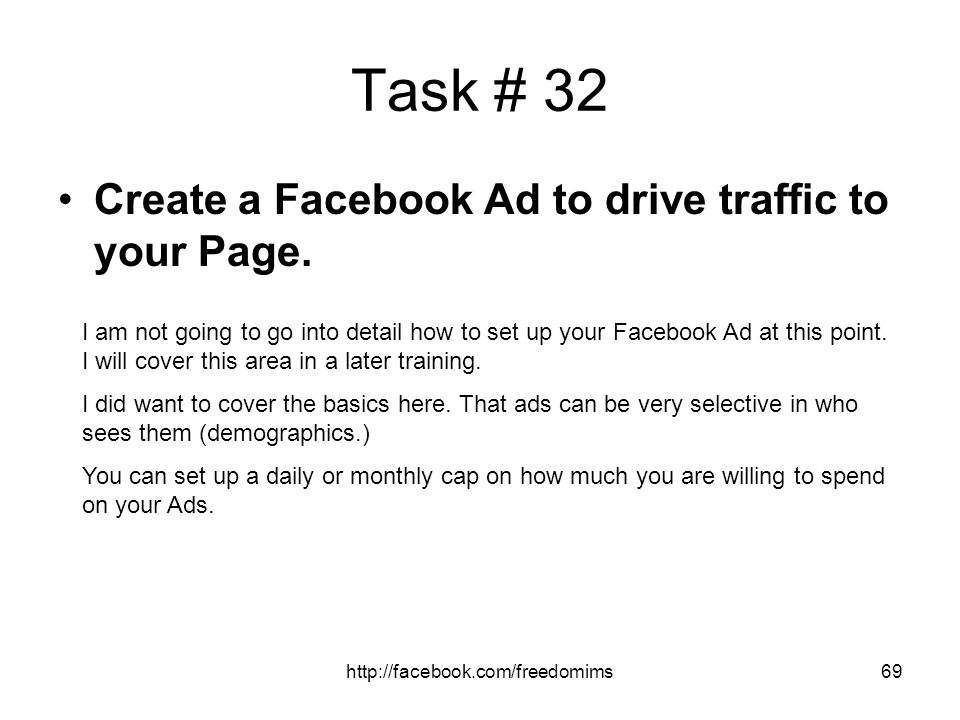 Task # 32 Create a Facebook Ad to drive traffic to your Page.