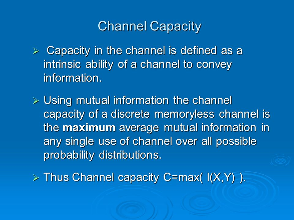 Channel CapacityCapacity in the channel is defined as a intrinsic ability of a channel to convey information.
