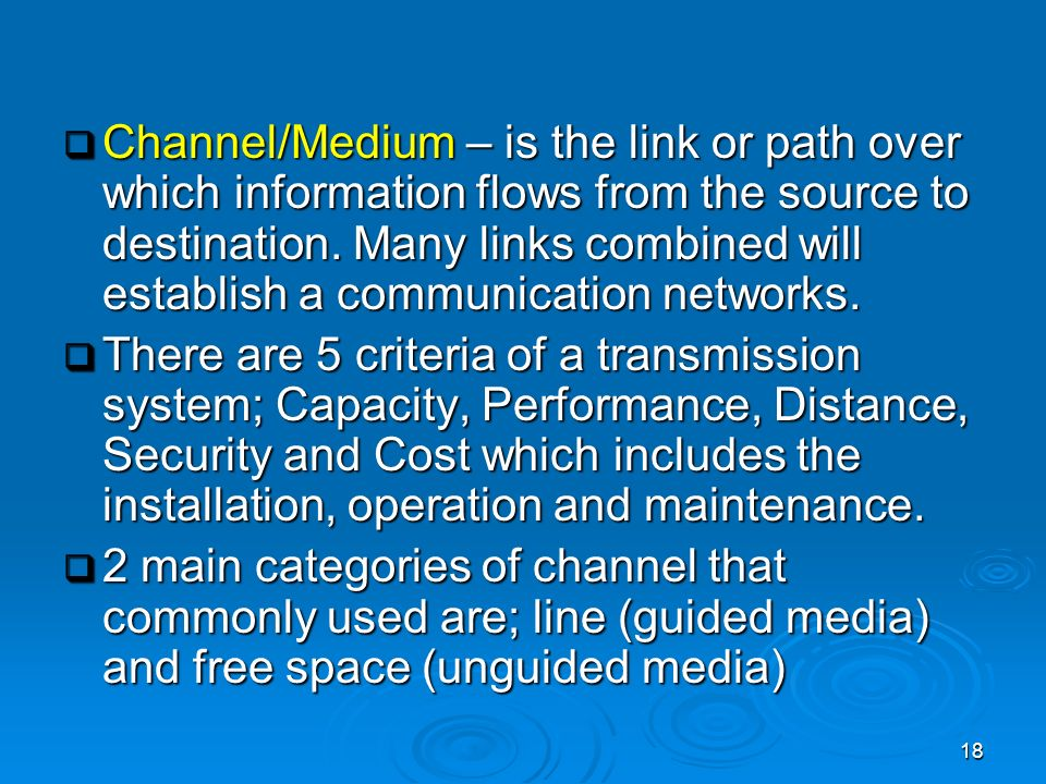 Channel/Medium – is the link or path over which information flows from the source to destination. Many links combined will establish a communication networks.