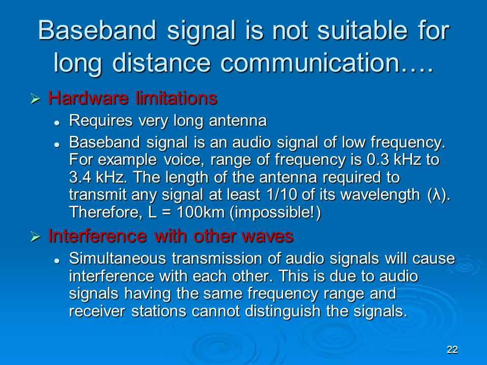 Baseband signal is not suitable for long distance communication….