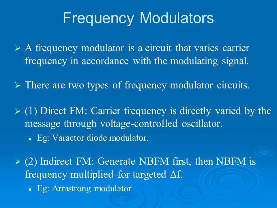 Frequency Modulators A frequency modulator is a circuit that varies carrier frequency in accordance with the modulating signal.