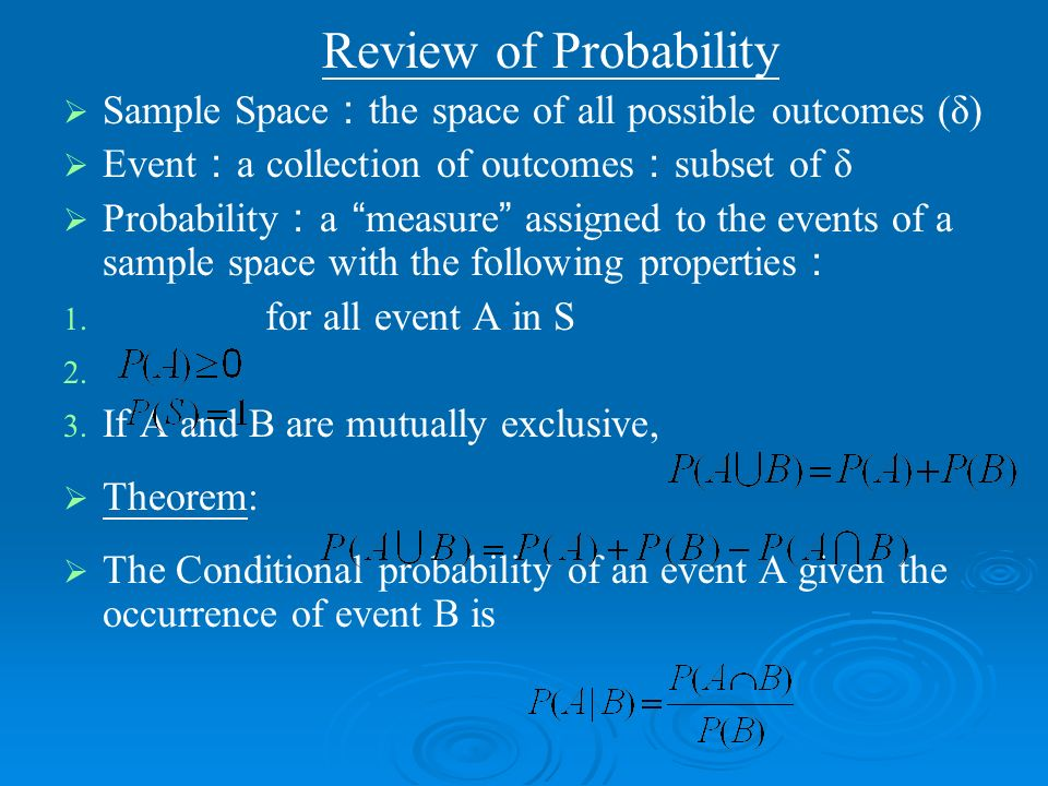 Review of Probability Sample Space:the space of all possible outcomes (δ) Event:a collection of outcomes:subset of δ.