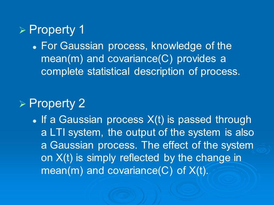Property 1 For Gaussian process, knowledge of the mean(m) and covariance(C) provides a complete statistical description of process.
