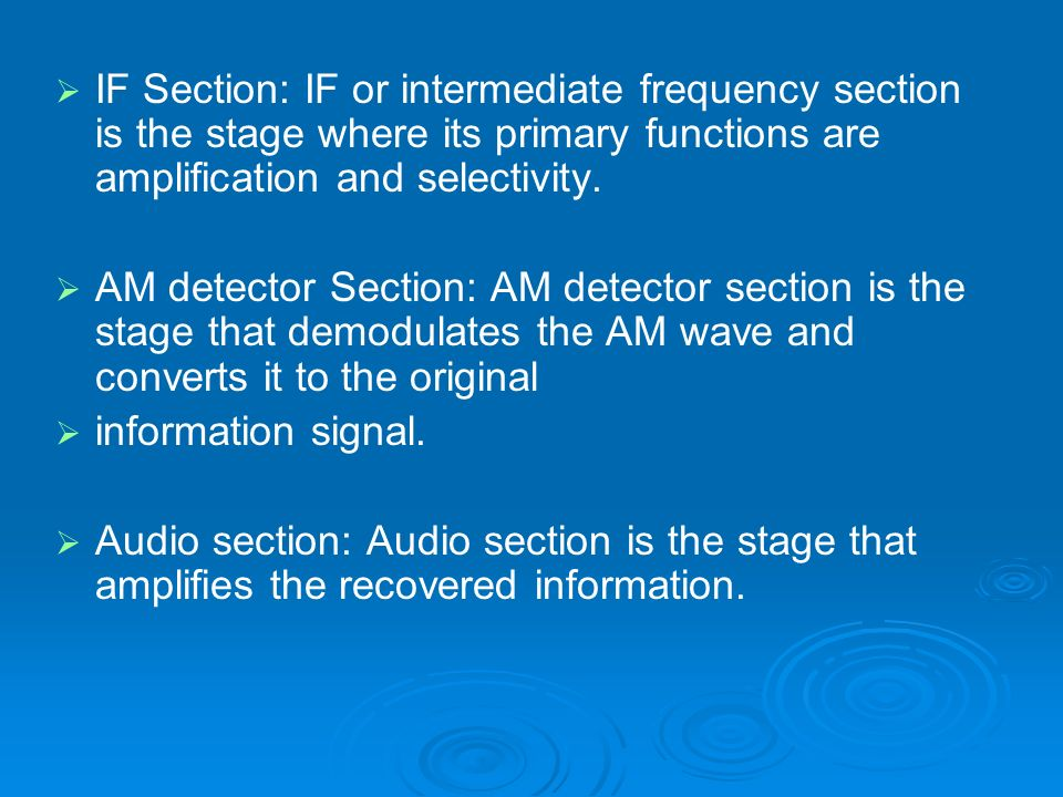 IF Section: IF or intermediate frequency section is the stage where its primary functions are amplification and selectivity.
