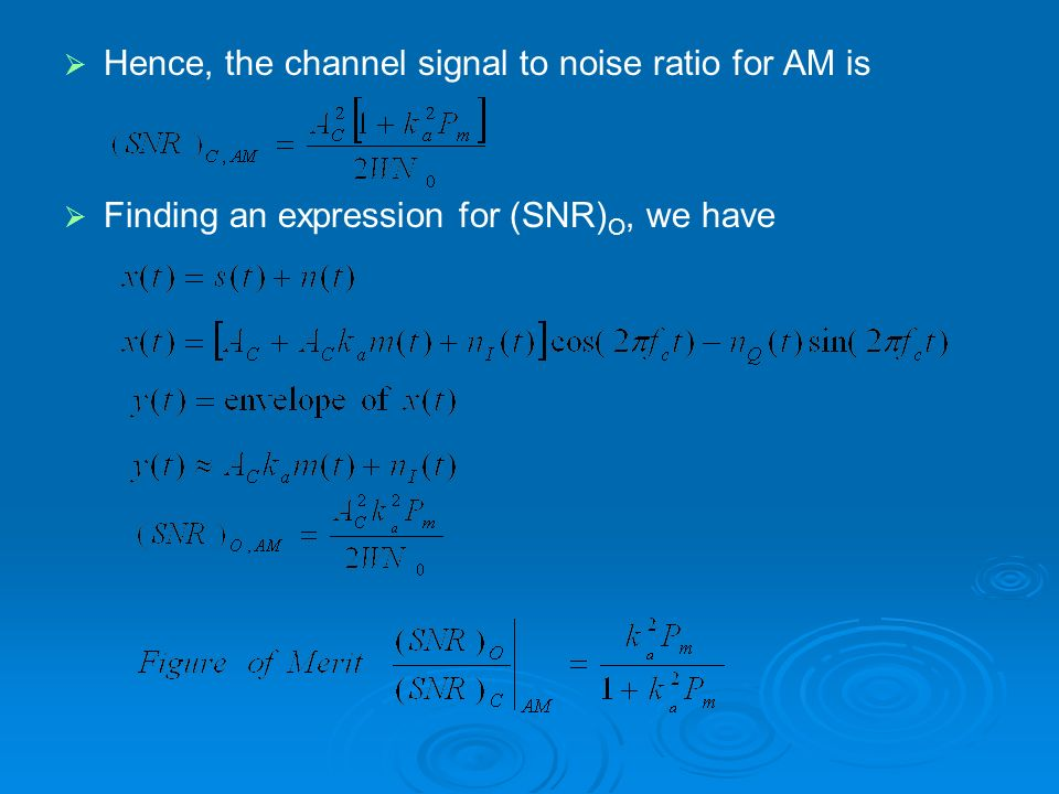 Hence, the channel signal to noise ratio for AM is