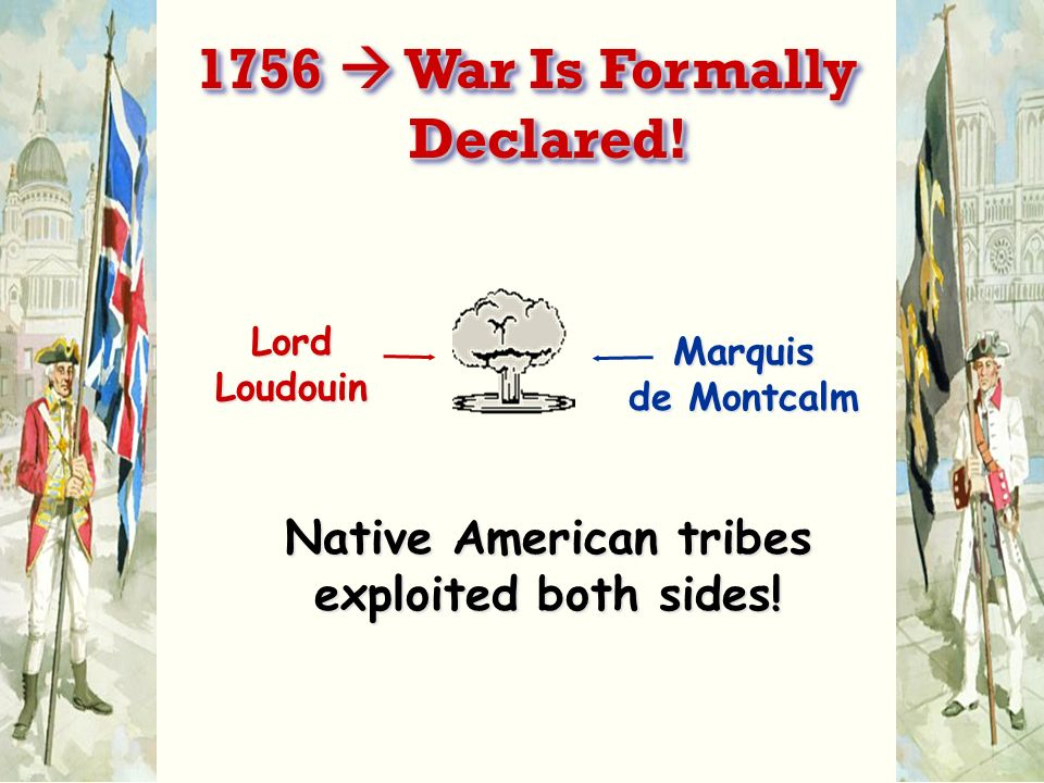 1756  War Is Formally Declared!
