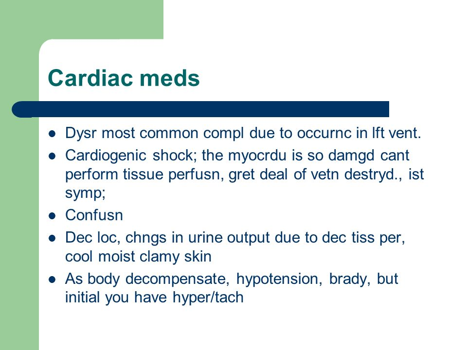 Cardiac meds Dysr most common compl due to occurnc in lft vent.