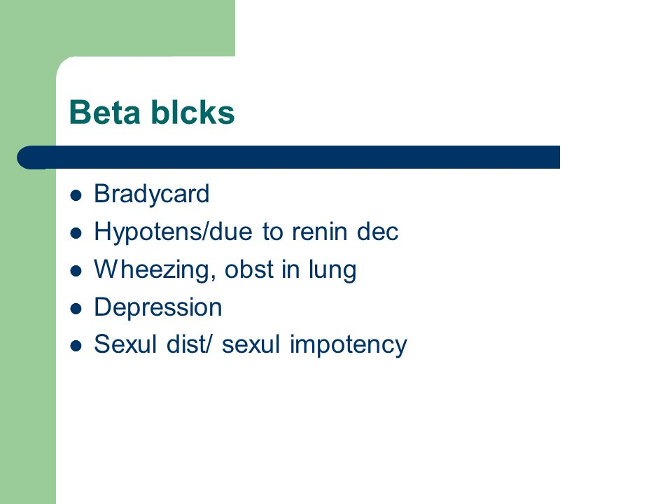 Beta blcks Bradycard Hypotens/due to renin dec Wheezing, obst in lung