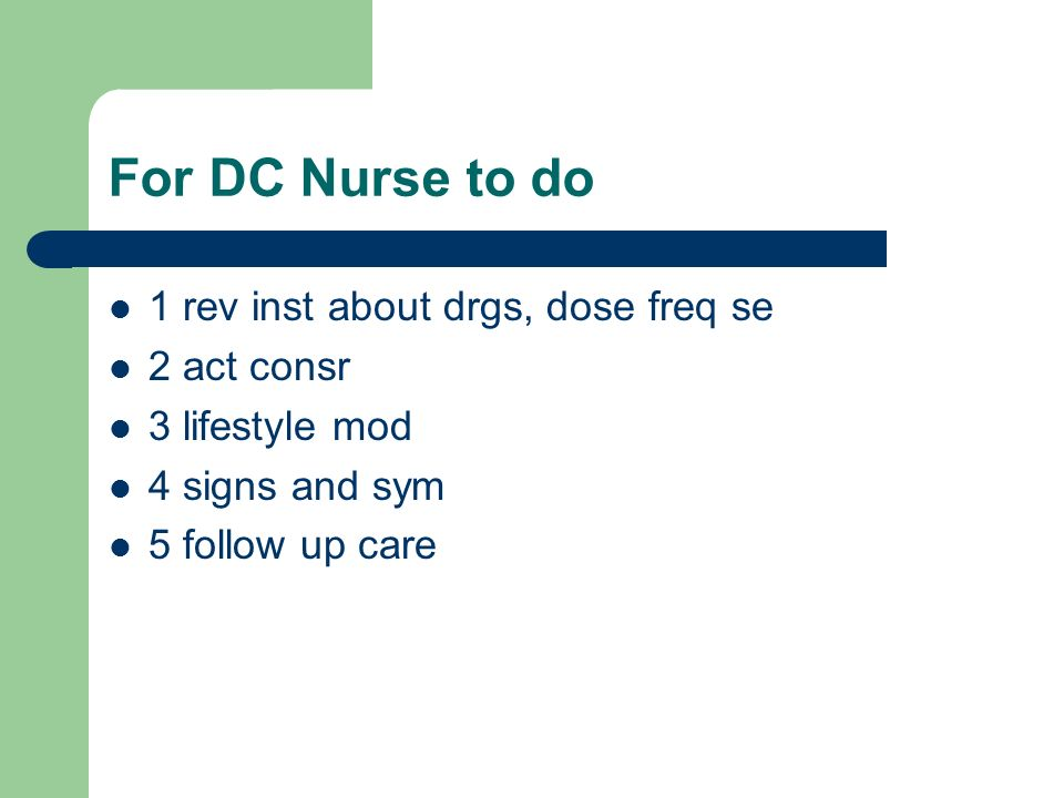 For DC Nurse to do 1 rev inst about drgs, dose freq se 2 act consr