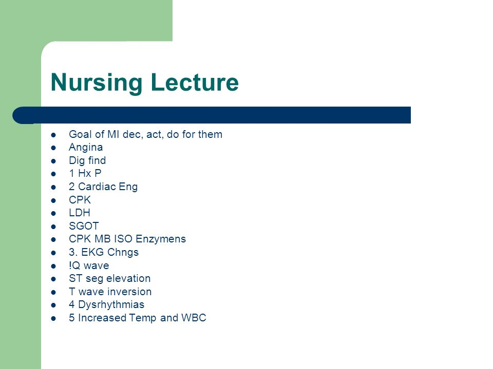 Nursing Lecture Goal of MI dec, act, do for them Angina Dig find