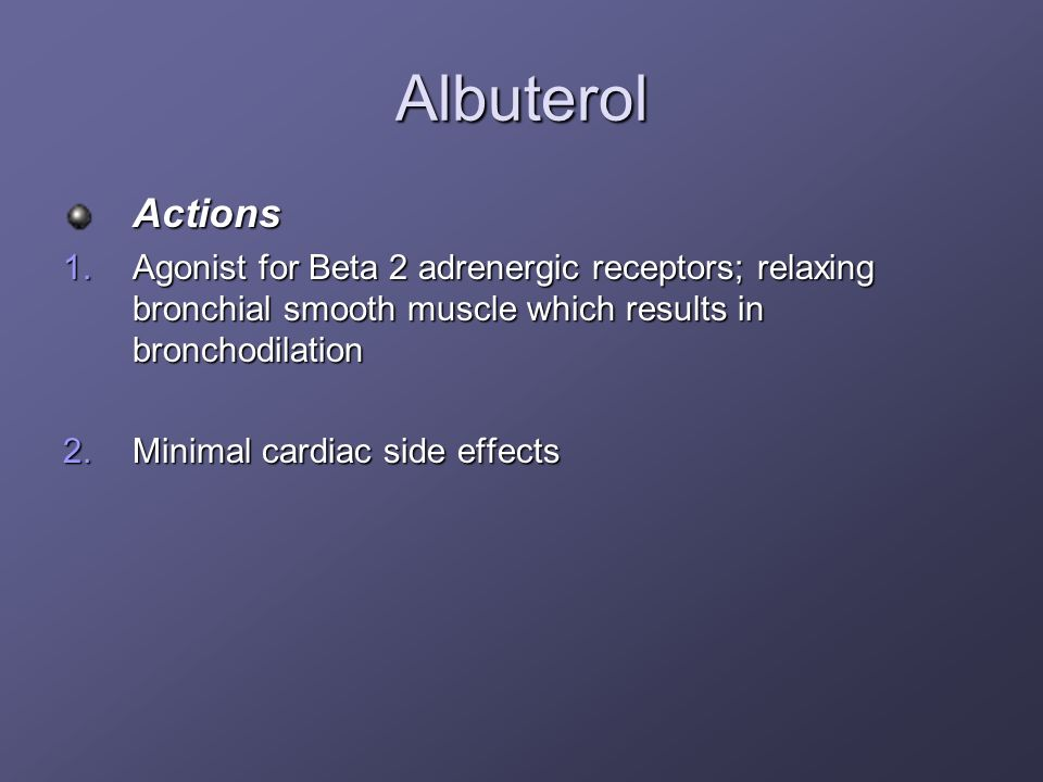 AlbuterolActions. Agonist for Beta 2 adrenergic receptors; relaxing bronchial smooth muscle which results in bronchodilation.
