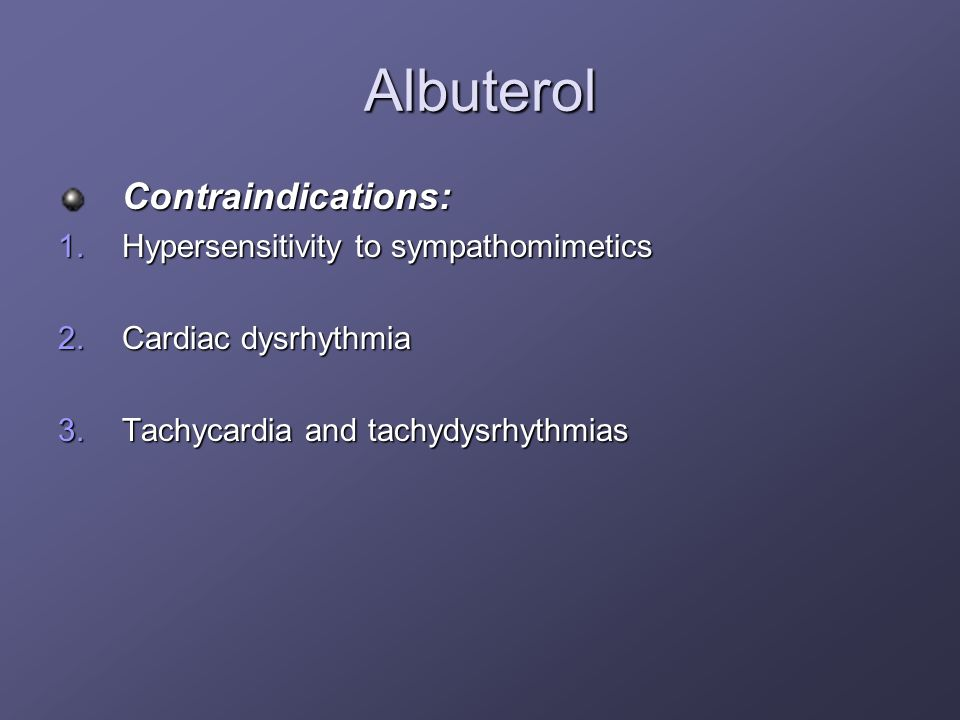 Albuterol Contraindications: Hypersensitivity to sympathomimetics