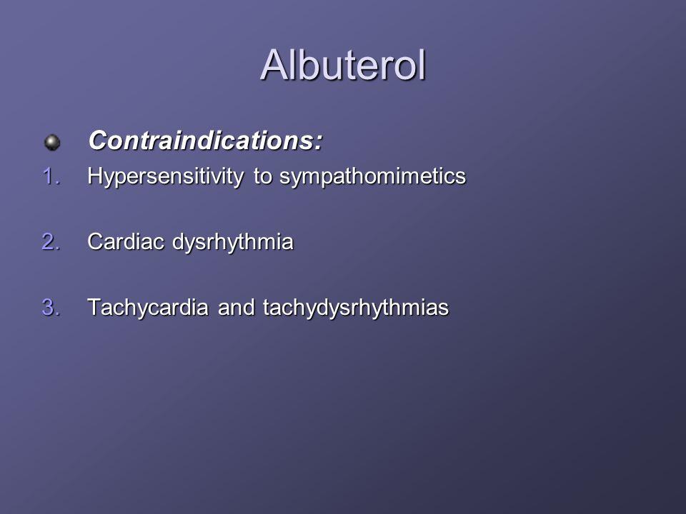 Albuterol Contraindications: Hypersensitivity to sympathomimetics
