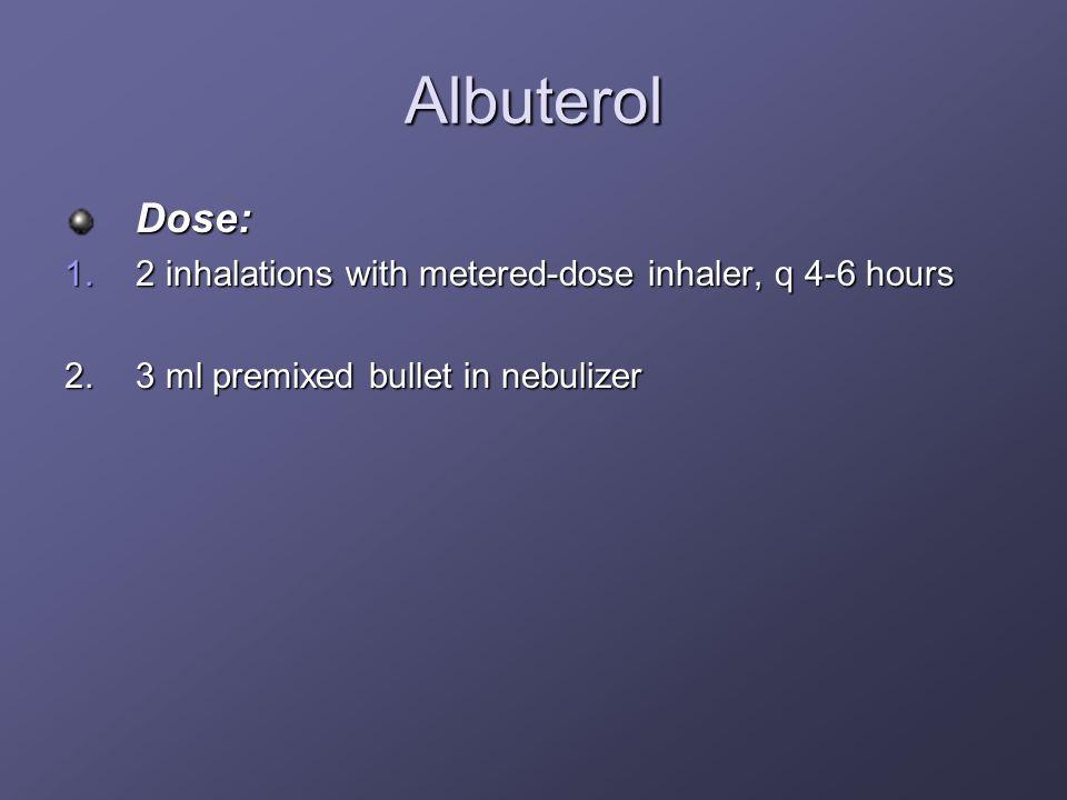 Albuterol Dose: 2 inhalations with metered-dose inhaler, q 4-6 hours