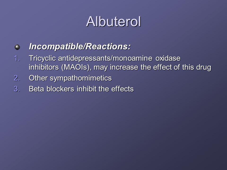 Albuterol Incompatible/Reactions: