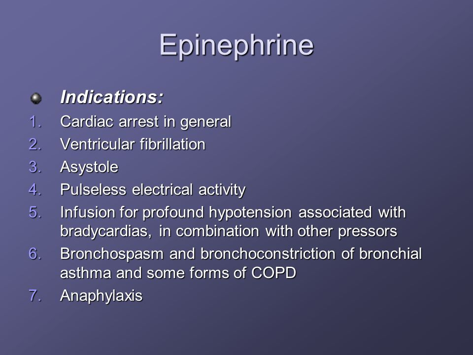 Epinephrine Indications: Cardiac arrest in general