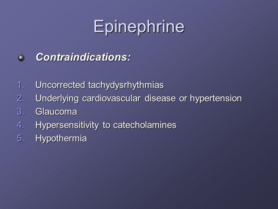 Epinephrine Contraindications: Uncorrected tachydysrhythmias