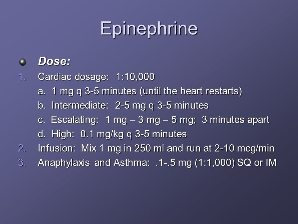 Epinephrine Dose: Cardiac dosage: 1:10,000