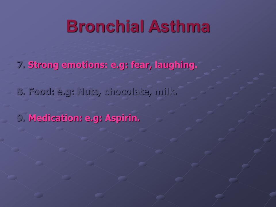 Bronchial Asthma 7. Strong emotions: e.g: fear, laughing.