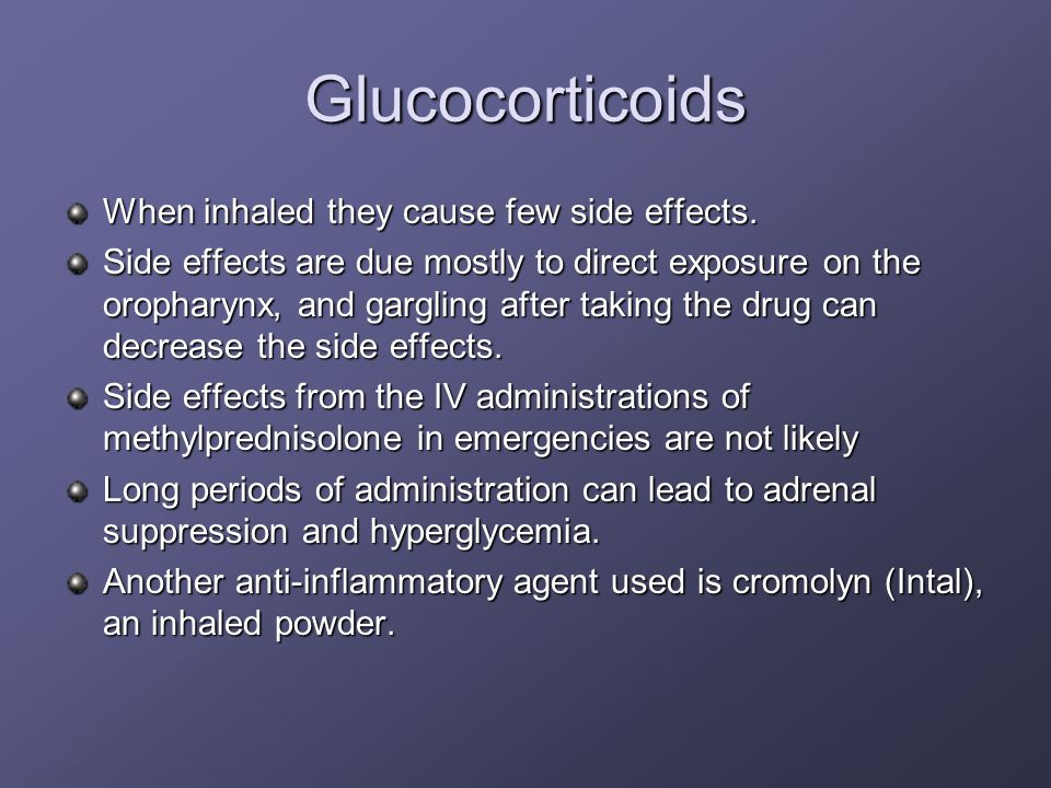 Glucocorticoids When inhaled they cause few side effects.