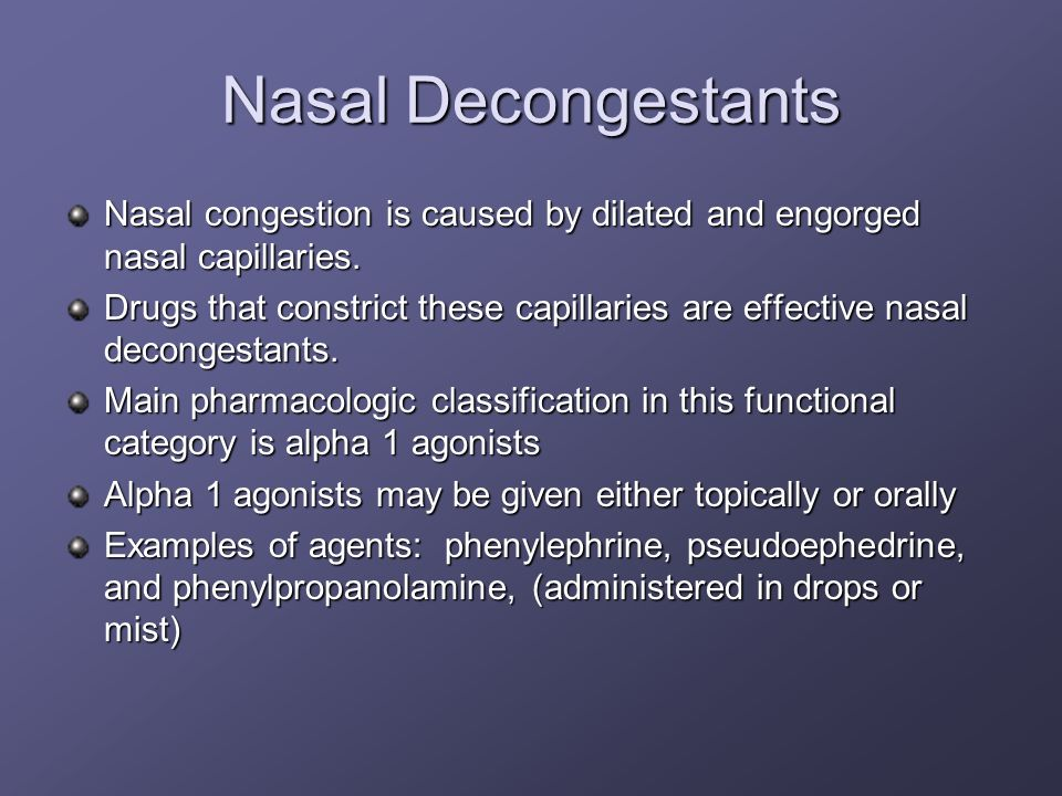 Nasal DecongestantsNasal congestion is caused by dilated and engorged nasal capillaries.