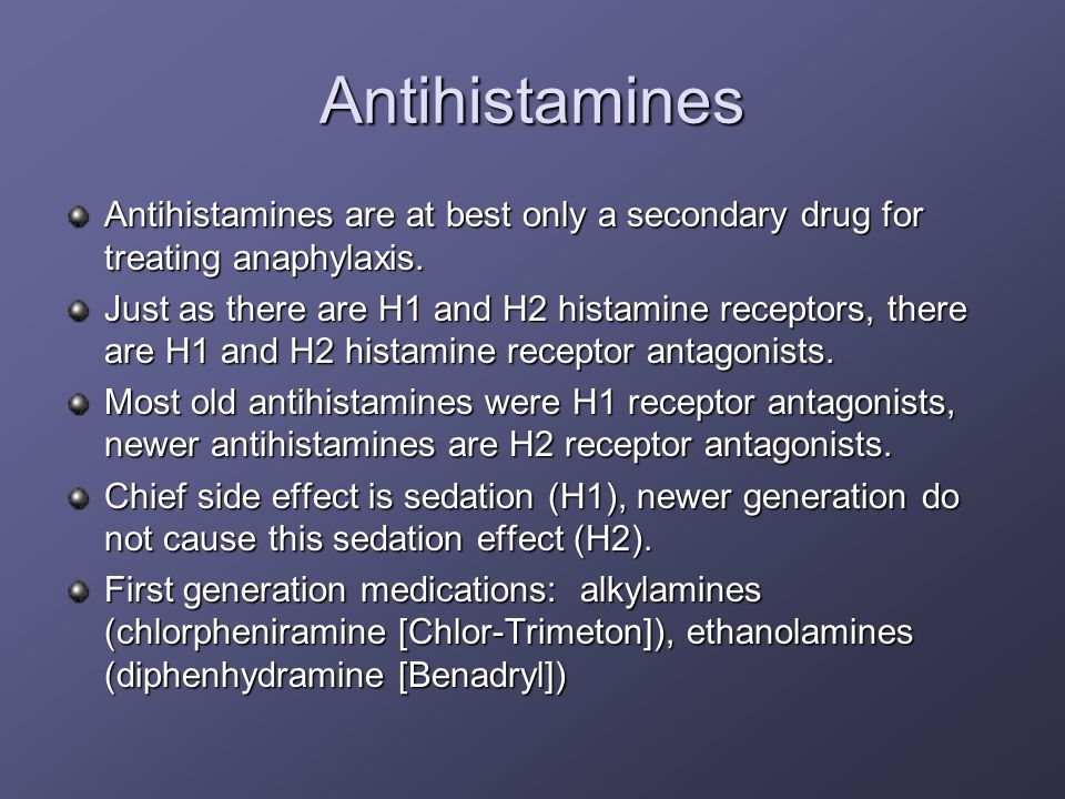 AntihistaminesAntihistamines are at best only a secondary drug for treating anaphylaxis.