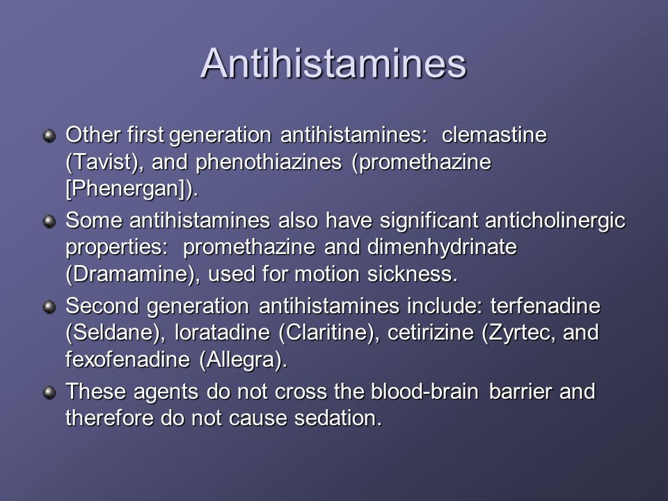 Antihistamines Other first generation antihistamines: clemastine (Tavist), and phenothiazines (promethazine [Phenergan]).