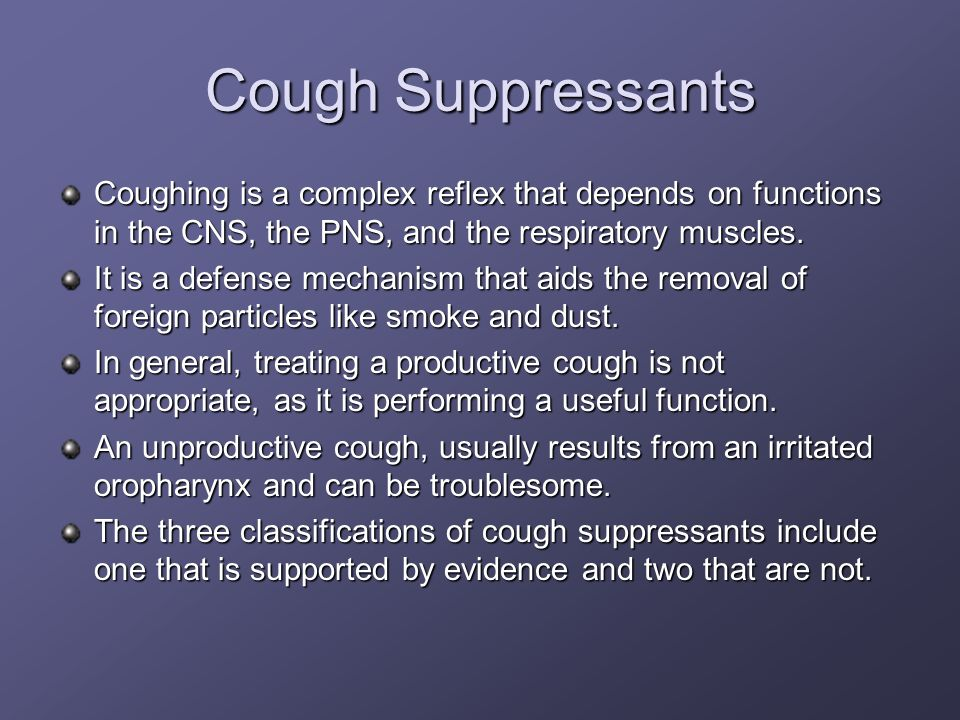 Cough Suppressants Coughing is a complex reflex that depends on functions in the CNS, the PNS, and the respiratory muscles.