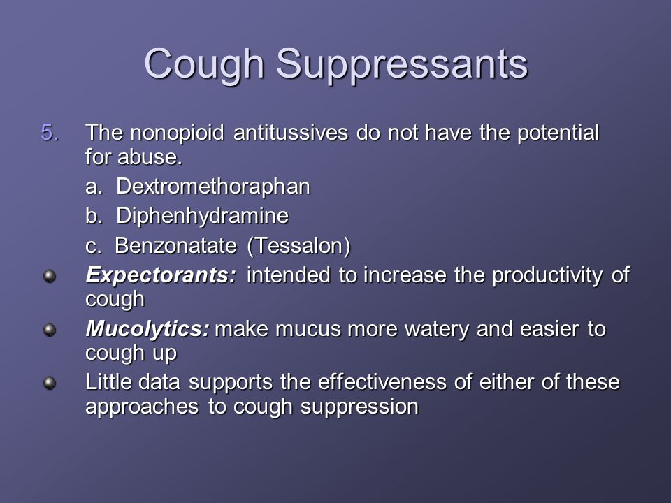 Cough Suppressants The nonopioid antitussives do not have the potential for abuse. a. Dextromethoraphan.