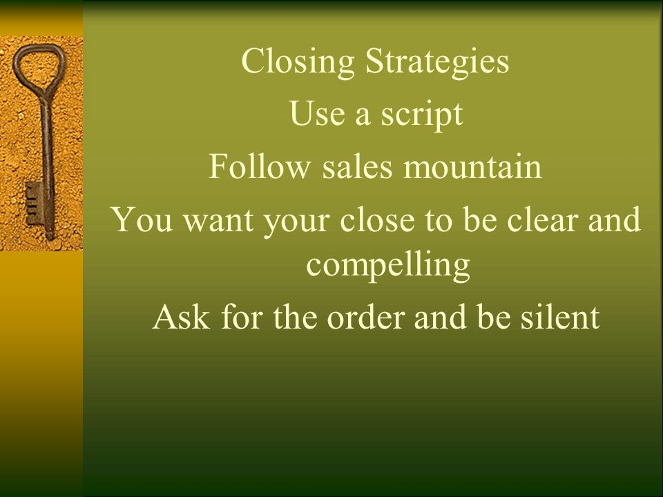 You want your close to be clear and compelling