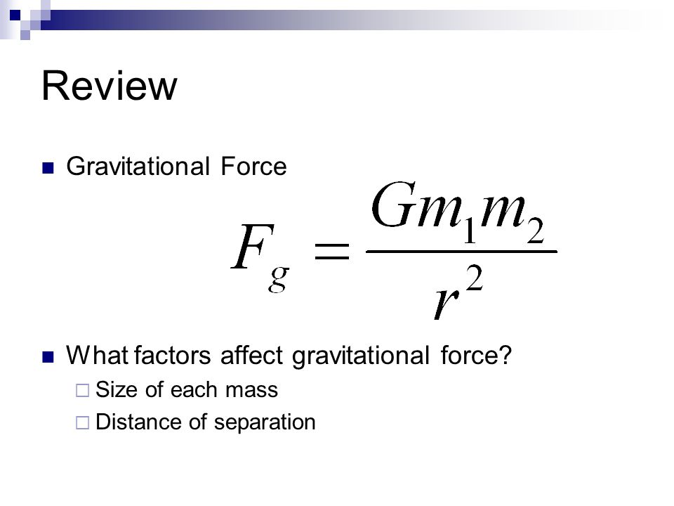 Review Gravitational Force What factors affect gravitational force